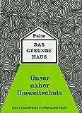 Das gesunde Haus: Unser naher Umweltschutz - Hubert Palm