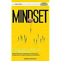 Mindset: Il Percorso completo per imparare a cambiare Mentalità e raggiungere il tuo vero potenziale. Scopri le tecniche…