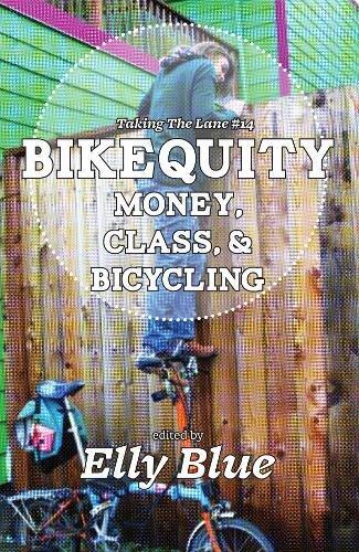 Bikequity: Money, Class, & Bicycling (Taking the Lane) por Elly Blue