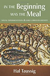 In the Beginning Was the Meal: Social Experimentation and Early Christian Identity
