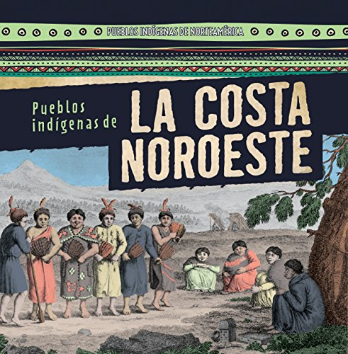 Pueblos indígenas de la costa Noroeste /Native Peoples of the Northwest Coast (Pueblos Indígenas De Norteamérica /Native Peoples of North America)