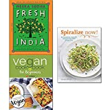 fresh india [hardcover], vegan cookbook for beginners and spiralize now 3 books collection set - vegetarian recipes for every day,vegan diet essential recipes, healthy recipes for your spiralizer