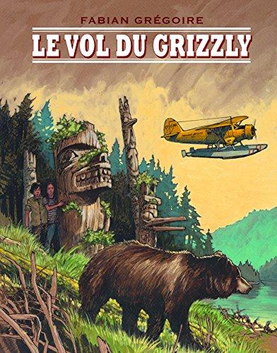 Le vol du grizzly / Fabian Grégoire |