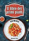Scarica Libro Il libro dei primi piatti Semplicita e tradizione in tavola (PDF,EPUB,MOBI) Online Italiano Gratis