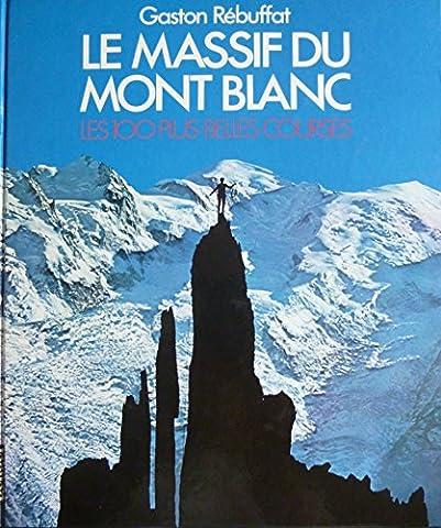 Le Massif du Mont Blanc : Les 100 plus belles