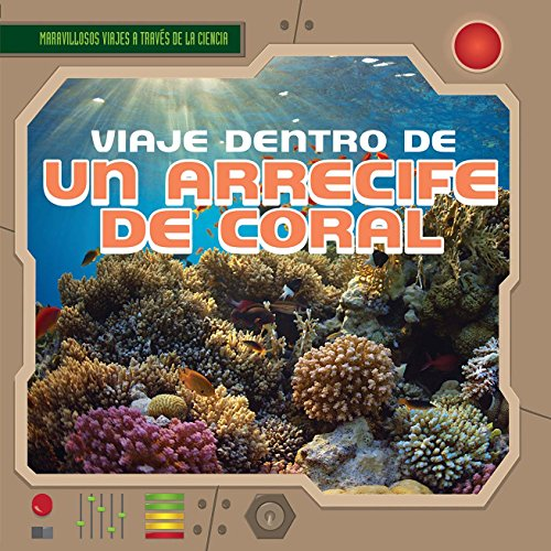 Viaje dentro de un arrecife de coral / A Trip Through a Coral Reef (Maravillosos viajes a través de la ciencia / Fantastic Science Journeys) por Heather Moore Niver
