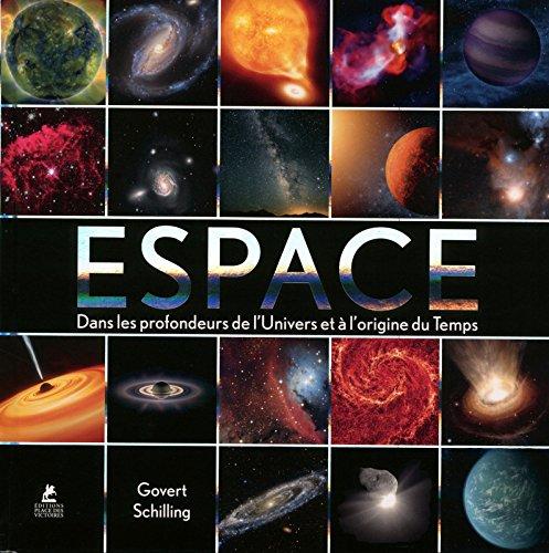 Espace - Dans les profondeurs de l'Univers et à l'origine du Temps par Govert Schilling