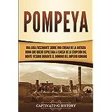 Pompeya: Una guía fascinante sobre una ciudad de la antigua Roma que quedó sepultada a causa de la erupción del monte Vesubio