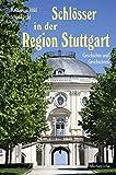 Schlösser in der Region Stuttgart: Geschichte und Geschichten. Mit Luftbildern von Manfred Grohe - Nikola Hild