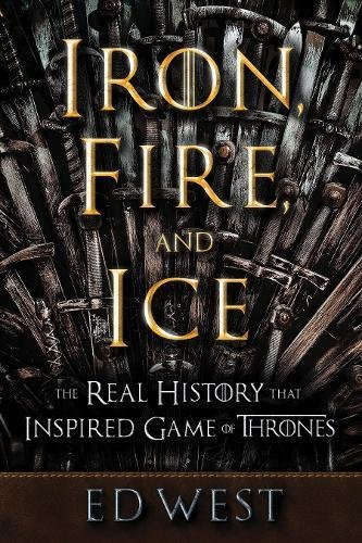 Price comparison product image Iron,  Fire,  and Ice: The Real History that Inspired Game of Thrones