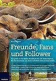 Freunde, Fans und Follower: Das große Social-Media-Handbuch für alle Unternehmen | Facebook, Twitter, Snapchat & Co. | Tools für die perfekte Social-Media-Strategie