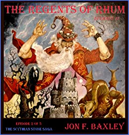 THE REGENTS OF RHUM (The Scythian Stone Saga Book 2) (English Edition) di [Baxley, Jon F.]