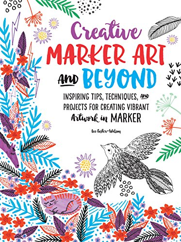 Creative Marker Art and Beyond: Inspiring tips, techniques, and projects for creating vibrant artwork in marker (Creative...and Beyond) por Lee Foster-Wilson