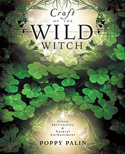 Craft of the Wild Witch: Green Spirituality & Natural Enchantment: Green Spirituality and Natural Enchantment