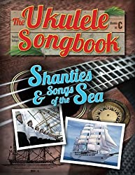 The Ukulele Songbook: Shanties & Songs of the Sea