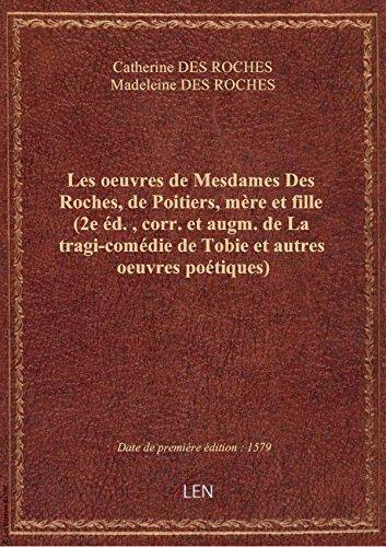 Les oeuvres de Mesdames Des Roches, de Poitiers, mre et fille (2e d., corr. et augm. de La tragi-c