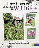 Der Garten als Paradies für Wildtiere: Wie man Vögel, Bienen, Schmetterlinge und anderes Getier in den Garten lockt