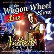The Wagon Wheel Show: Live
