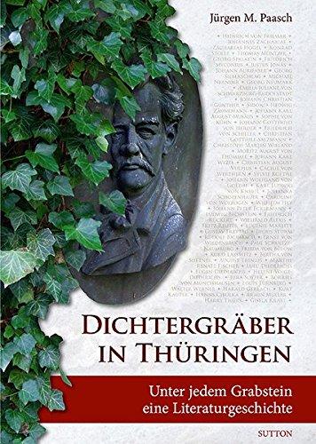 Dichtergräber in Thüringen: Unter jedem Grabstein eine Literaturgeschichte (Sutton Heimatarchiv), Buch
