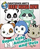 Supercute Animals and Pets (Christopher Hart's Draw Manga Now!)