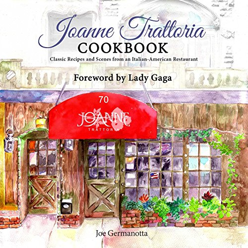 Joanne Trattoria Cookbook: Classic Recipes and Scenes from an Italian-American Restaurant (Trinken Lady)