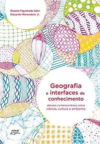Geografia e interfaces de conhecimento: Debates contemporâneos sobre ciência, cultura e ambiente (Portuguese Edition) por Rosana Figueiredo Salvi