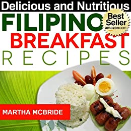 Delicious and Nutritious Filipino Breakfast Recipes: Affordable, Easy and Tasty Meals You Will Love (Bestselling Recipes Book 1) (English Edition) par [McBride, Martha]