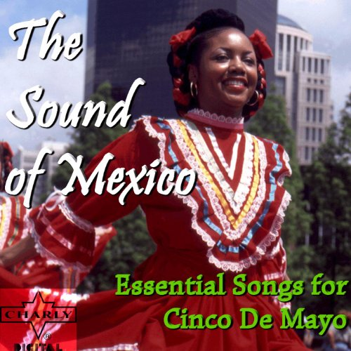 The Sound of Mexico: Essential Songs for Cinco De Mayo