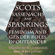 Scots, Sassenachs, and Spankings: Feminism and Gender Roles in Outlander
