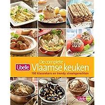 De complete Vlaamse keuken (Libelle: 100 klassiekers en trendy streekgerechten)
