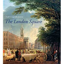 The London Square: Gardens in the Midst of Town (Paul Mellon Centre for Studies in British Art)