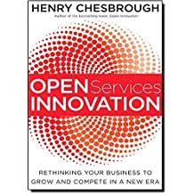 Open Services Innovation: Rethinking Your Business to Grow and Compete in a New Era by Henry Chesbrough (2011-01-18)