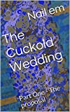 The Cuckold Wedding: Part One - The proposal (English Edition)