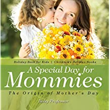 A Special Day for Mommies : The Origin of Mother's Day - Holiday Book for Kids | Children's Holiday Books