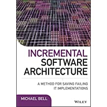 Incremental Software Architecture: A Method for Saving Failing IT Implementations (English Edition)