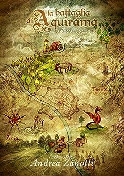 La Battaglia di Aquirama - Giorno e Notte di [Zanotti, Andrea]