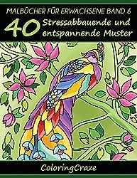 Malbücher für Erwachsene Band 6: 40 Stressabbauende und entspannende Muster, Aus der Malbücher für Erwachsene-Reihe von ColoringCraze (Anti-Stress Kunsttherapie Reihe, Band 6)