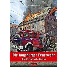 Die Augsburger Feuerwehr: Älteste Feuerwehr Bayerns