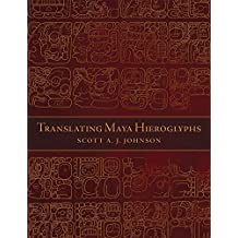 Translating Maya Hieroglyphs (Recovering Languages and Literacies of the Americas) by Johnson, Scott A. J. (2013) Hardcover