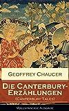 Die Canterbury-Erzählungen (Canterbury Tales) - Vollständige Ausgabe: Berühmte mittelalterliche Geschichten von der höfischen Liebe, von Verrat und Habsucht