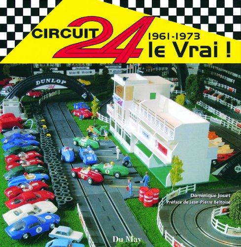 Circuit 24 le Vrai ! : 1961-1973 par Dominique Jouët