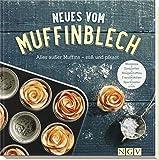 Neues vom Muffinblech: Alles außer Muffins - süß und pikant