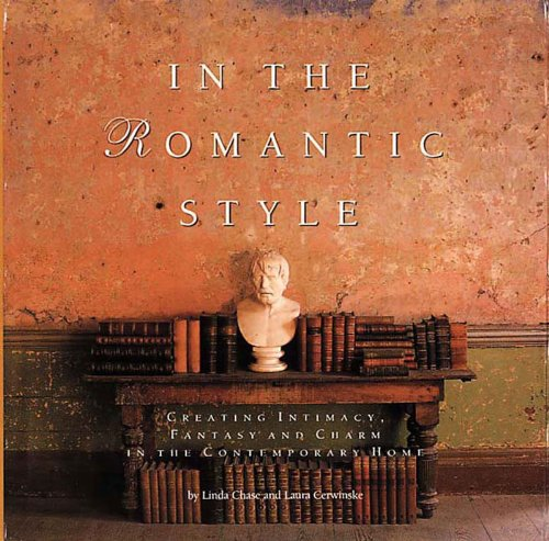 In the Romantic Style: Creating Intimacy, Fantasy and Charm in the Contemporary Home (Creating Intimacy, Fancy and Charm in the Contemporary Home)