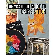 The Mr X Stitch Guide to Cross Stitch (English Edition)