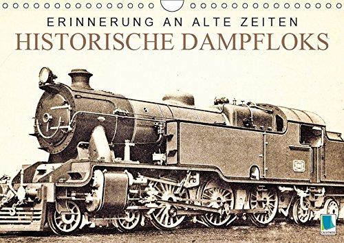 Erinnerung an alte Zeiten: Historische Dampfloks (Wandkalender 2019 DIN A4 quer): Dampflokomotiven: Mit Volldampf voraus! (Monatskalender, 14 Seiten ) (CALVENDO Mobilitaet)