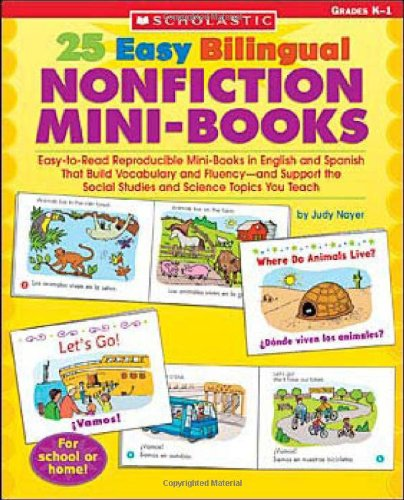 25 Easy Bilingual Nonfiction Mini-Books: Easy-To-Read Reproducible Mini-Books in English and Spanish That Build Vocabulary and Fluency--And Support th (Teaching Resources)