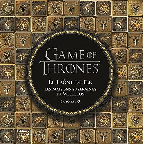 Game of thrones : Le trône de fer, Les maisons suzeraines de Westeros, Saisons 1-5