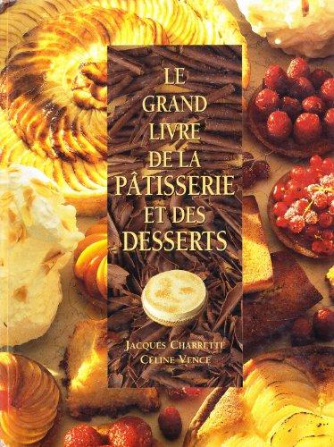 Le Grand Livre de la pâtisserie et des desserts par Jacques Charrette