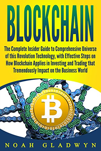 Blockchain: The Complete Insider Guide to Comprehensive Universe of this Revolution Technology, with Effective Steps on How Blockchain Applies in Investing ... Tremendously Impact on.... (English Edition)