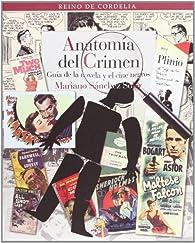 Anatomía del crimen: Guía de la novela y el cine negros par  Mariano Sánchez Soler